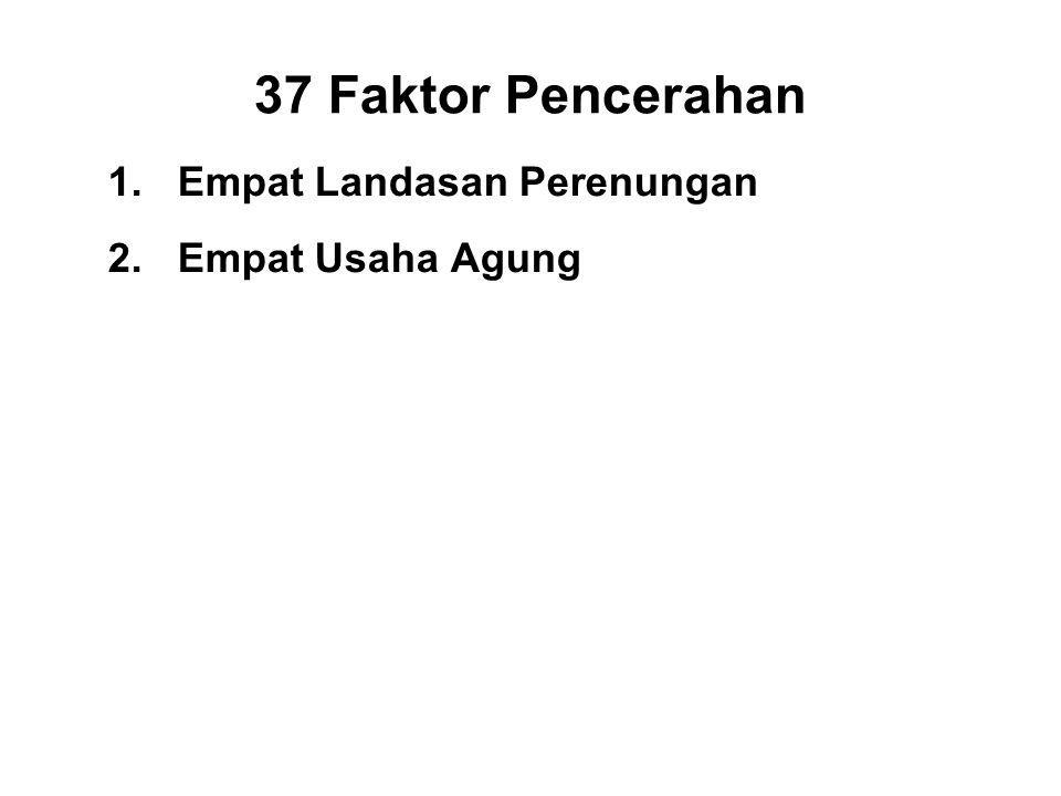 37 Faktor Pencerahan 1.Empat Landasan Perenungan 2.Empat Usaha Agung 3.Four Means to Accomplishment 4.Five Faculties 5.Five Powers 6.Seven Factors of Enlightenment 7.Eight Path Factors