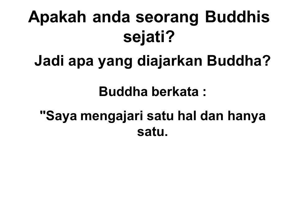 Apakah anda seorang Buddhis sejati? Jadi apa yang diajarkan Buddha? Buddha berkata :