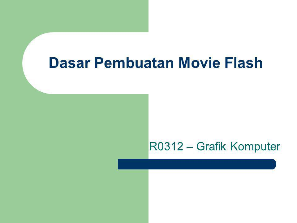 Mengatur Poperti Movie Properti dokumen/movie merupakan pondasi pembuatan movie Flash Properti movie meliputi dimensi (ukuran) movie, background movie, kecepatan jalannya movie dll.