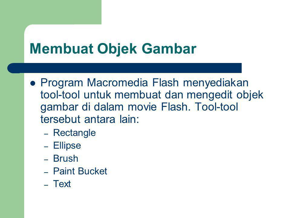 Membuat Objek Gambar Program Macromedia Flash menyediakan tool-tool untuk membuat dan mengedit objek gambar di dalam movie Flash.