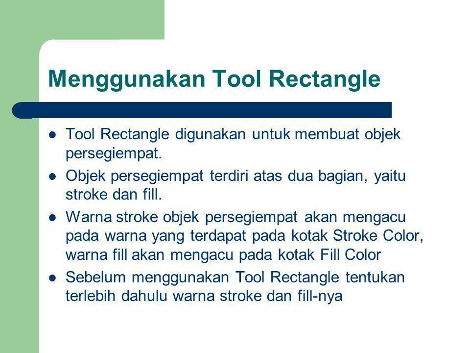 Menggunakan Tool Rectangle Tool Rectangle digunakan untuk membuat objek persegiempat.