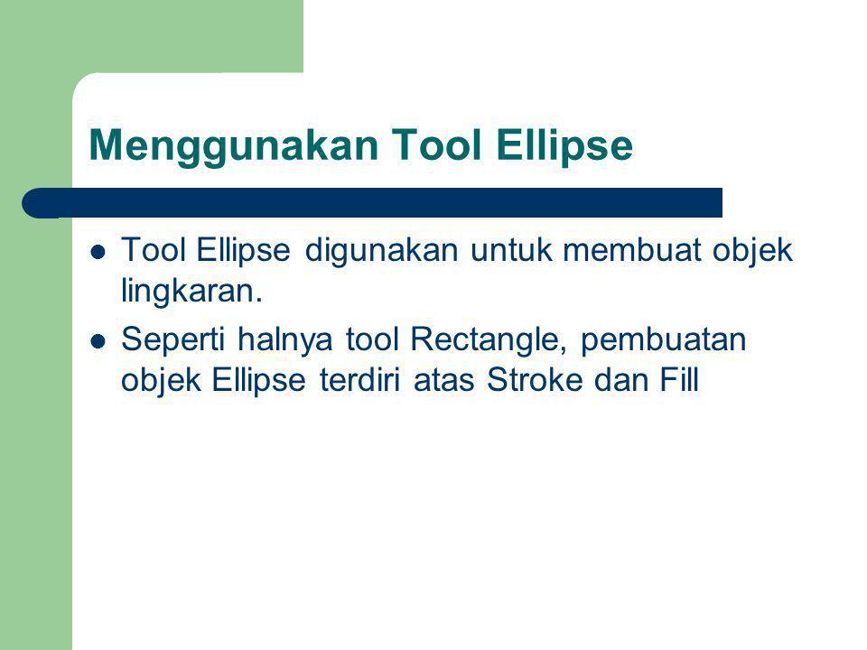 Menggunakan Tool Ellipse Tool Ellipse digunakan untuk membuat objek lingkaran.