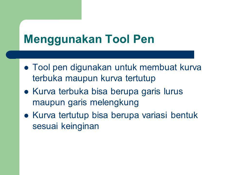 Menggunakan Tool Pen Tool pen digunakan untuk membuat kurva terbuka maupun kurva tertutup Kurva terbuka bisa berupa garis lurus maupun garis melengkung Kurva tertutup bisa berupa variasi bentuk sesuai keinginan