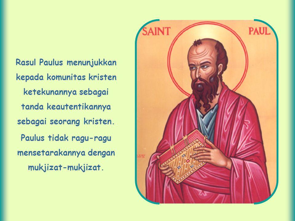 Rasul Paulus menunjukkan kepada komunitas kristen ketekunannya sebagai tanda keautentikannya sebagai seorang kristen.