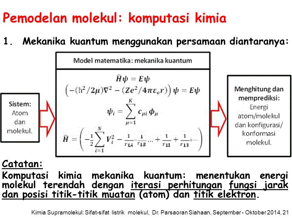 Pemodelan molekul: komputasi kimia Kimia Supramolekul: Sifat-sifat listrik molekul, Dr. Parsaoran Siahaan, September - Oktober 2014, 20 Contoh: moleku