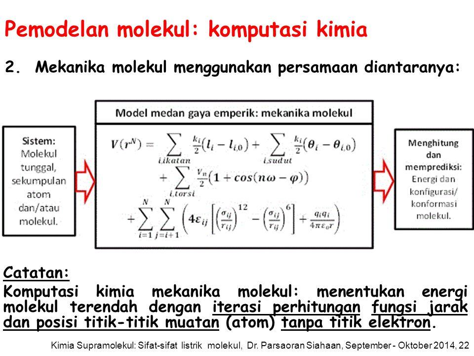 Pemodelan molekul: komputasi kimia Kimia Supramolekul: Sifat-sifat listrik molekul, Dr. Parsaoran Siahaan, September - Oktober 2014, 21 1.Mekanika kua