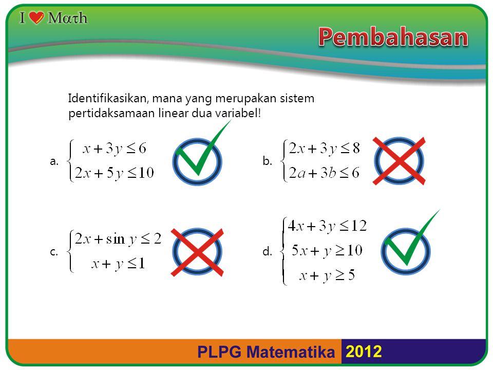 Identifikasikan, mana yang merupakan sistem pertidaksamaan linear dua variabel! a. b. c. d.
