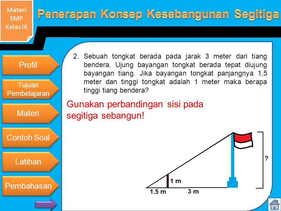 Materi SMP Kelas IX Materi SMP Kelas IX 2.Sebuah tongkat berada pada jarak 3 meter dari tiang bendera.
