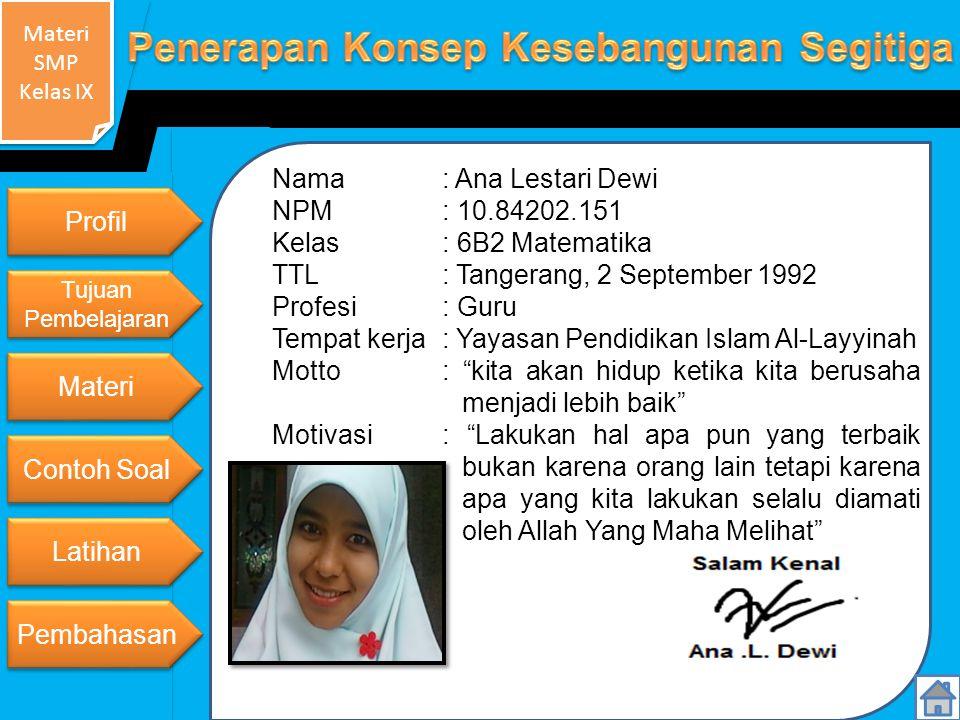 Materi SMP Kelas IX Materi SMP Kelas IX Nama: Ana Lestari Dewi NPM: 10.84202.151 Kelas: 6B2 Matematika TTL: Tangerang, 2 September 1992 Profesi: Guru