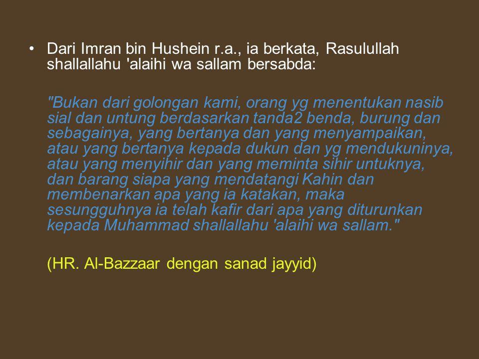 Dari Imran bin Hushein r.a., ia berkata, Rasulullah shallallahu 'alaihi wa sallam bersabda: