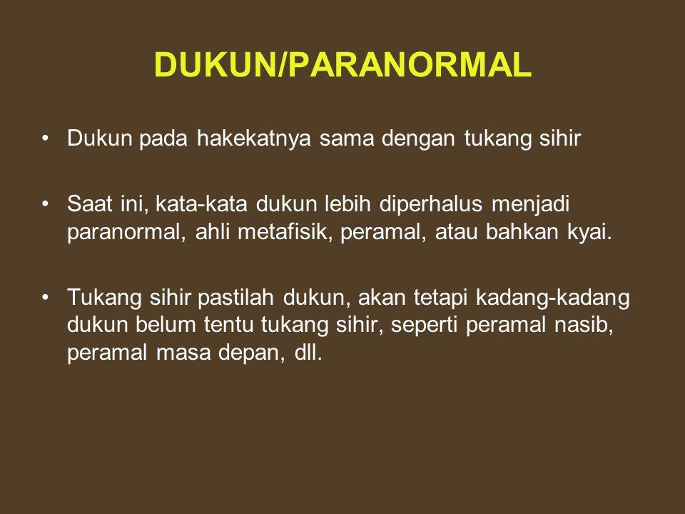 DUKUN/PARANORMAL Dukun pada hakekatnya sama dengan tukang sihir Saat ini, kata-kata dukun lebih diperhalus menjadi paranormal, ahli metafisik, peramal