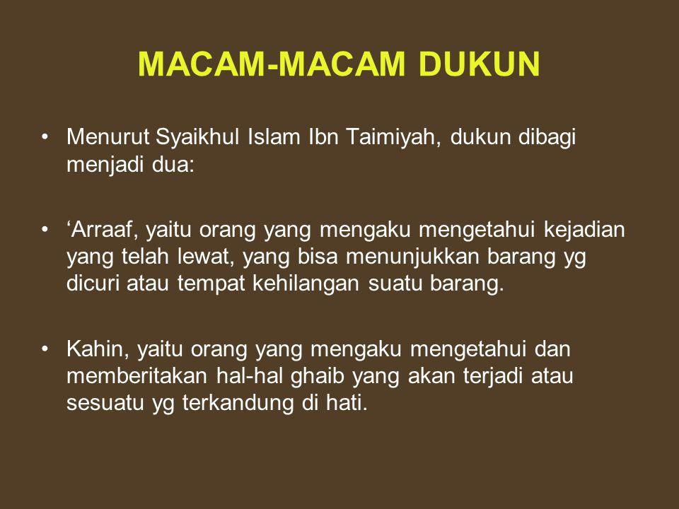 MACAM-MACAM DUKUN Menurut Syaikhul Islam Ibn Taimiyah, dukun dibagi menjadi dua: 'Arraaf, yaitu orang yang mengaku mengetahui kejadian yang telah lewa