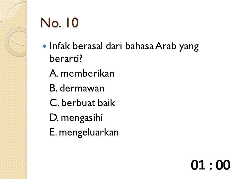 No. 10 Infak berasal dari bahasa Arab yang berarti? A. memberikan B. dermawan C. berbuat baik D. mengasihi E. mengeluarkan