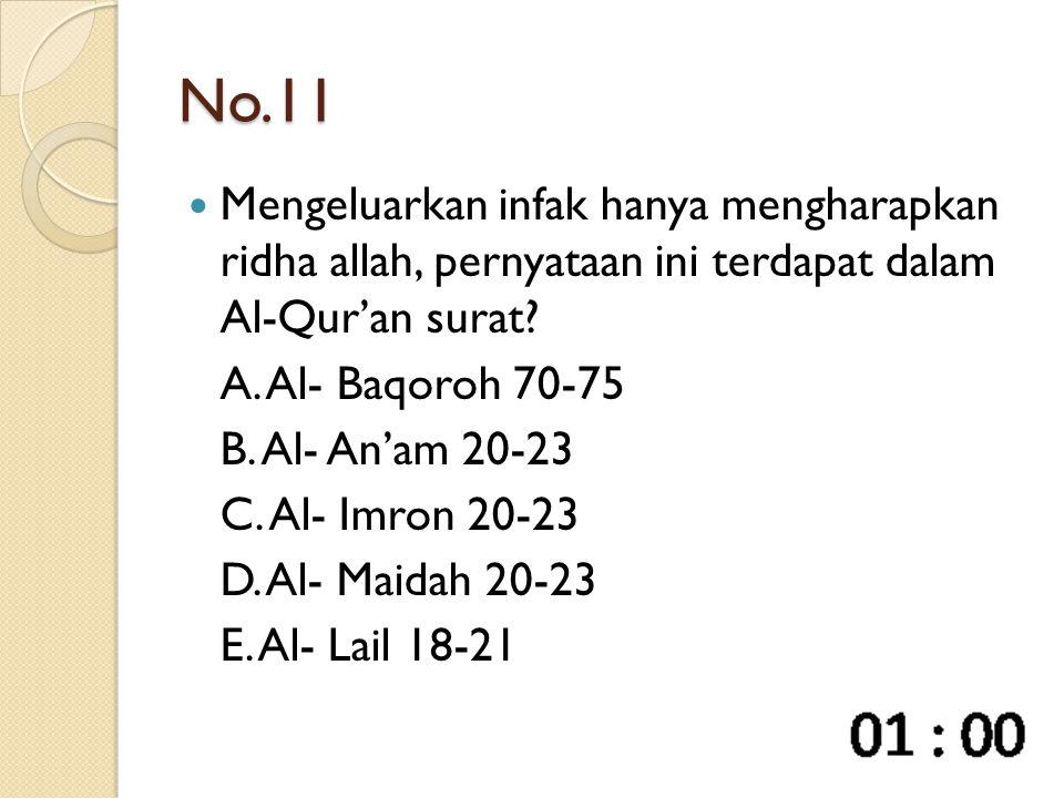 No.11 Mengeluarkan infak hanya mengharapkan ridha allah, pernyataan ini terdapat dalam Al-Qur'an surat? A. Al- Baqoroh 70-75 B. Al- An'am 20-23 C. Al-