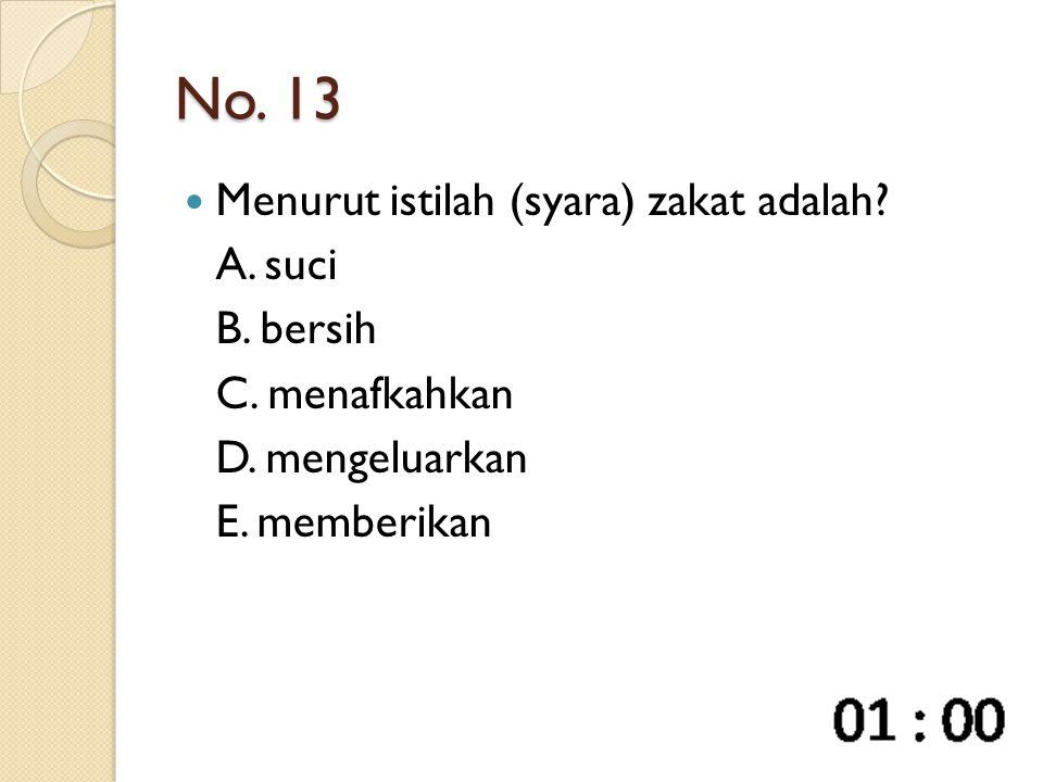 No. 13 Menurut istilah (syara) zakat adalah? A. suci B. bersih C. menafkahkan D. mengeluarkan E. memberikan
