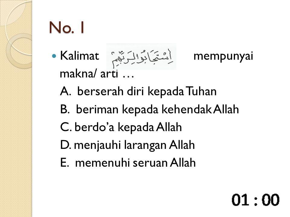 No. 1 Kalimat mempunyai makna/ arti … A. berserah diri kepada Tuhan B. beriman kepada kehendak Allah C. berdo'a kepada Allah D. menjauhi larangan Alla