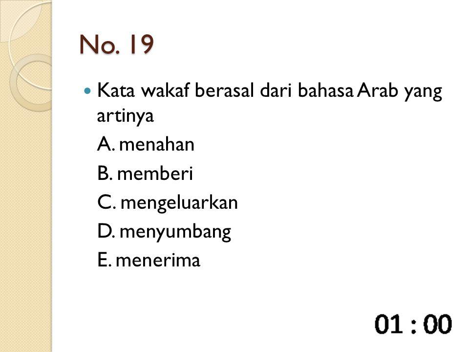 No. 19 Kata wakaf berasal dari bahasa Arab yang artinya A. menahan B. memberi C. mengeluarkan D. menyumbang E. menerima