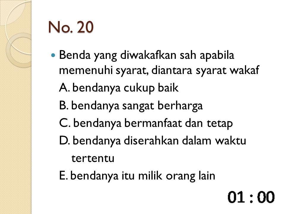 No. 20 Benda yang diwakafkan sah apabila memenuhi syarat, diantara syarat wakaf A. bendanya cukup baik B. bendanya sangat berharga C. bendanya bermanf