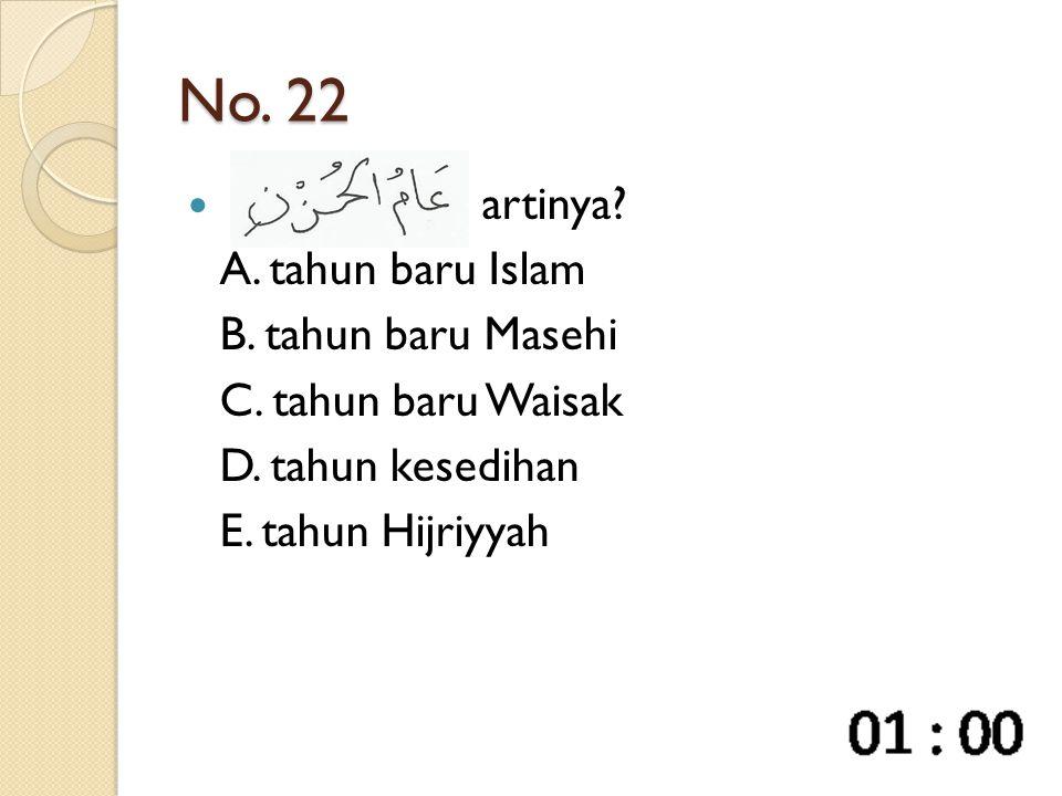 No. 22 artinya. A. tahun baru Islam B. tahun baru Masehi C.