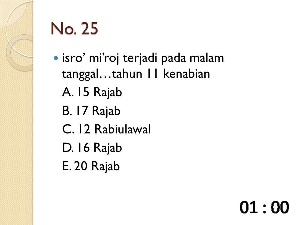 No. 25 isro' mi'roj terjadi pada malam tanggal…tahun 11 kenabian A. 15 Rajab B. 17 Rajab C. 12 Rabiulawal D. 16 Rajab E. 20 Rajab