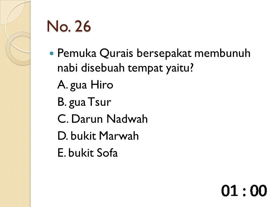 No. 26 Pemuka Qurais bersepakat membunuh nabi disebuah tempat yaitu? A. gua Hiro B. gua Tsur C. Darun Nadwah D. bukit Marwah E. bukit Sofa