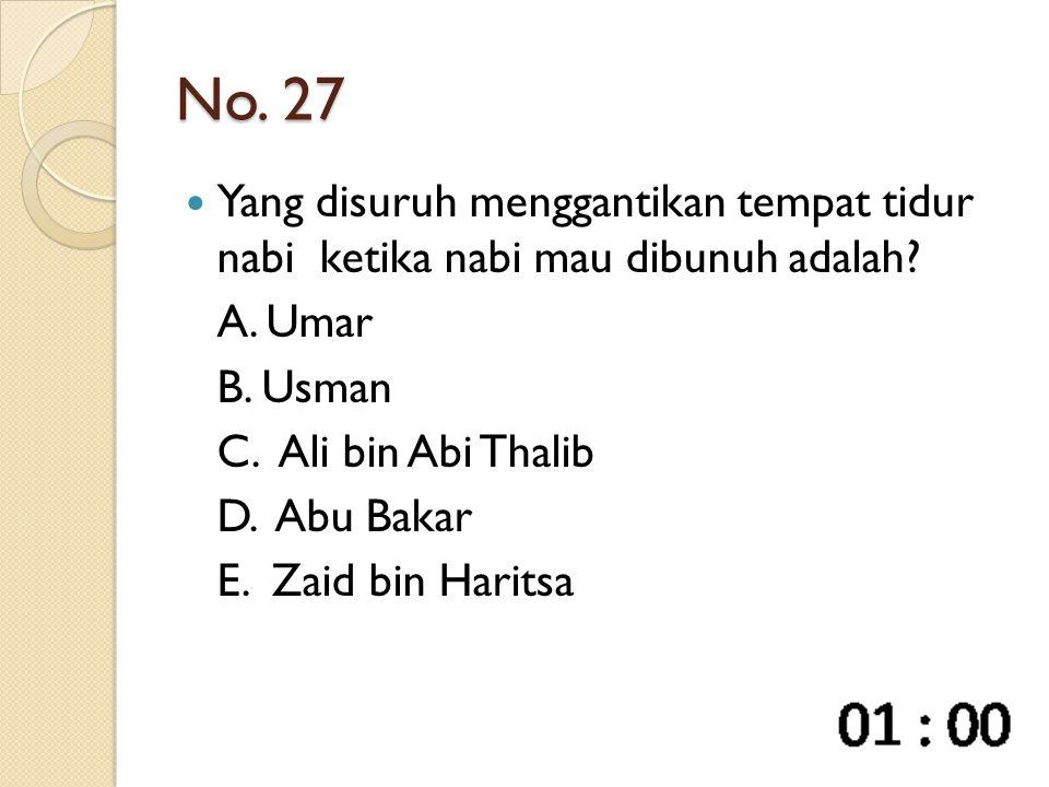 No. 27 Yang disuruh menggantikan tempat tidur nabi ketika nabi mau dibunuh adalah? A. Umar B. Usman C. Ali bin Abi Thalib D. Abu Bakar E. Zaid bin Har