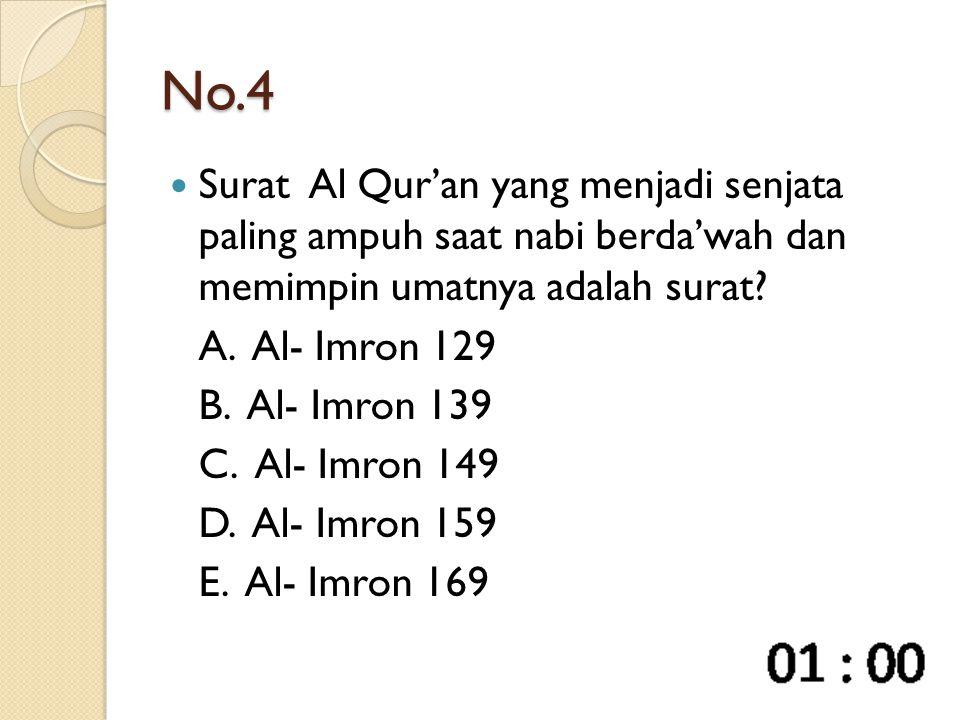 No.4 Surat Al Qur'an yang menjadi senjata paling ampuh saat nabi berda'wah dan memimpin umatnya adalah surat? A. Al- Imron 129 B. Al- Imron 139 C. Al-