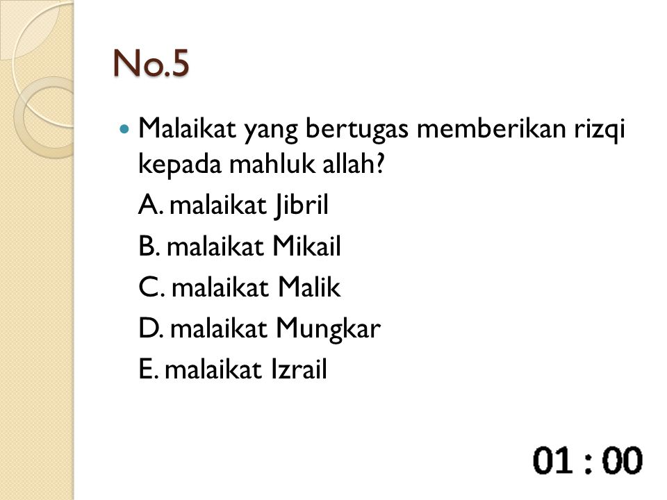 No.5 Malaikat yang bertugas memberikan rizqi kepada mahluk allah? A. malaikat Jibril B. malaikat Mikail C. malaikat Malik D. malaikat Mungkar E. malai
