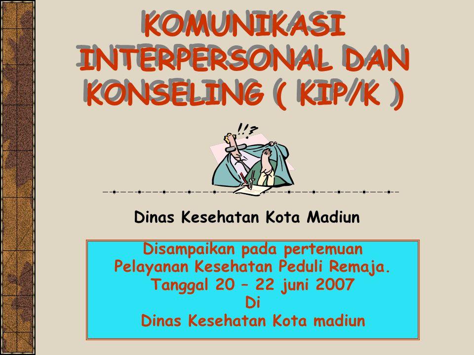 KOMUNIKASI INTERPERSONAL DAN KONSELING ( KIP/K ) Disampaikan pada pertemuan Pelayanan Kesehatan Peduli Remaja. Tanggal 20 – 22 juni 2007 Di Dinas Kese