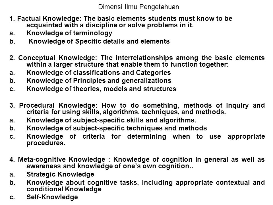 1. Factual Knowledge: The basic elements students must know to be acquainted with a discipline or solve problems in it. a.Knowledge of terminology b.