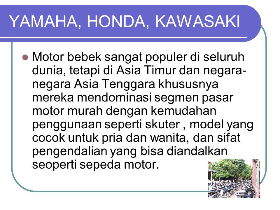 YAMAHA, HONDA, KAWASAKI Motor bebek sangat populer di seluruh dunia, tetapi di Asia Timur dan negara- negara Asia Tenggara khususnya mereka mendominas