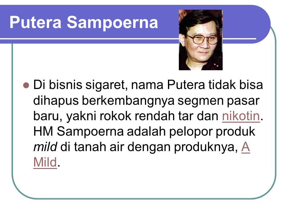 Putera Sampoerna Di bisnis sigaret, nama Putera tidak bisa dihapus berkembangnya segmen pasar baru, yakni rokok rendah tar dan nikotin. HM Sampoerna a