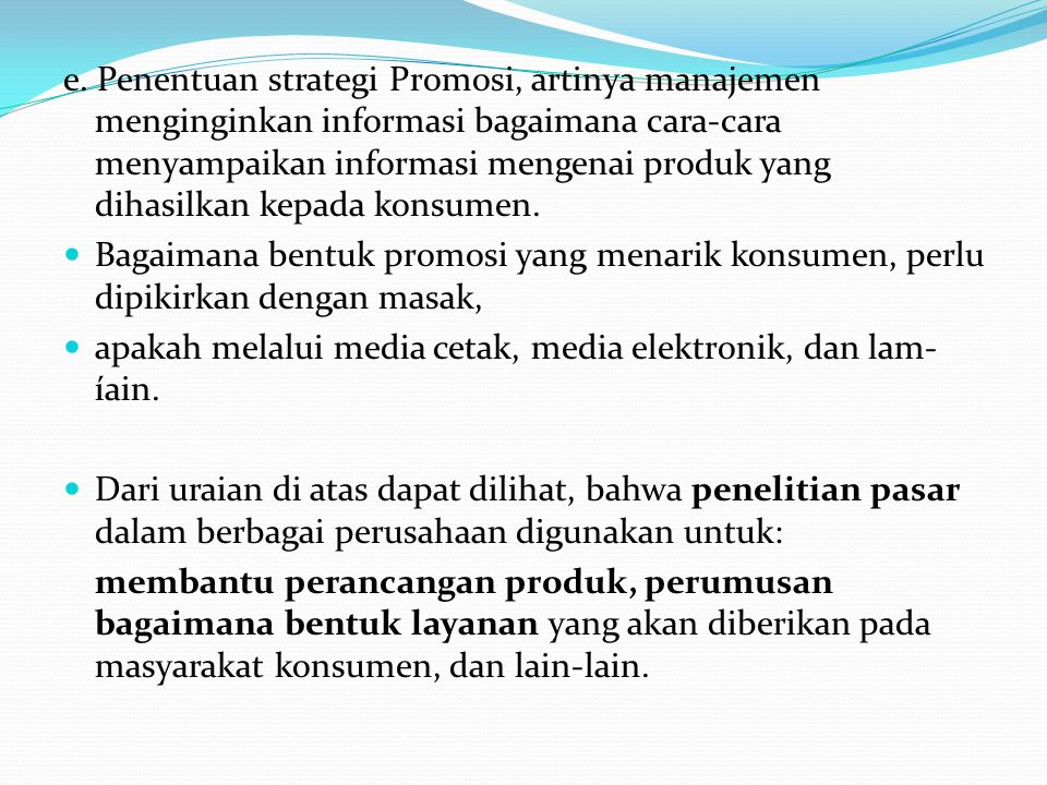 e. Penentuan strategi Promosi, artinya manajemen menginginkan informasi bagaimana cara-cara menyampaikan informasi mengenai produk yang dihasilkan kep