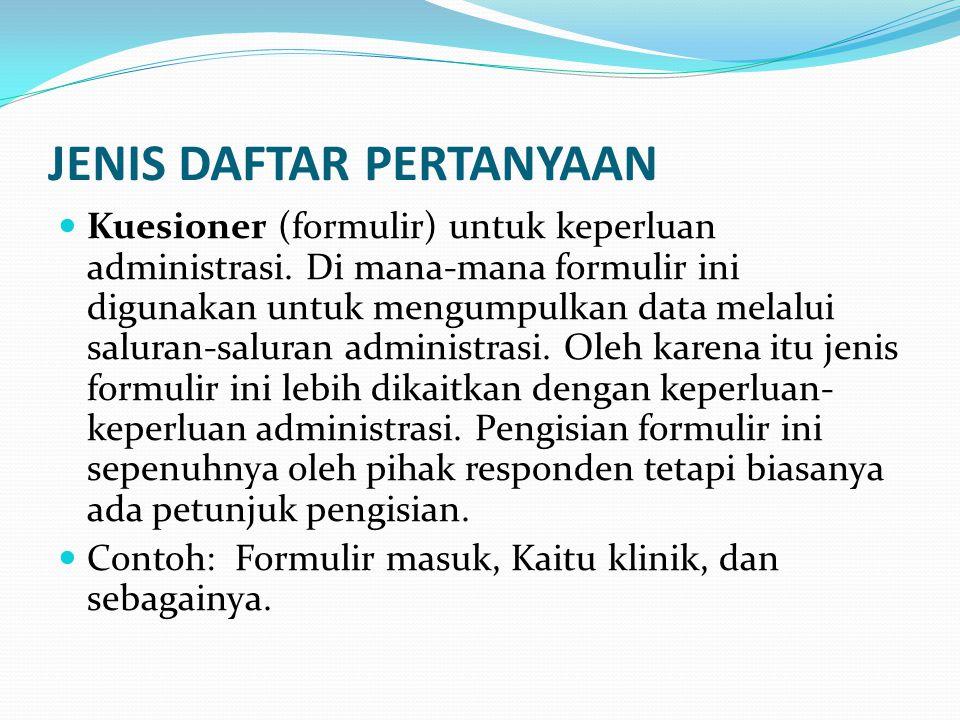 JENIS DAFTAR PERTANYAAN Kuesioner (formulir) untuk keperluan administrasi. Di mana-mana formulir ini digunakan untuk mengumpulkan data melalui saluran