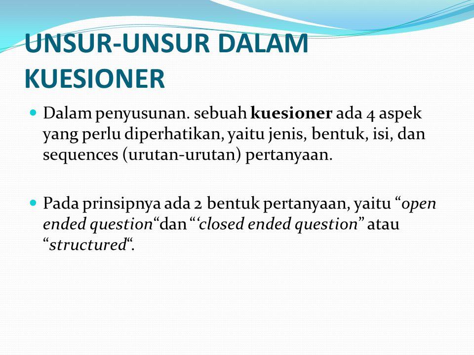 UNSUR-UNSUR DALAM KUESIONER Dalam penyusunan. sebuah kuesioner ada 4 aspek yang perlu diperhatikan, yaitu jenis, bentuk, isi, dan sequences (urutan-ur
