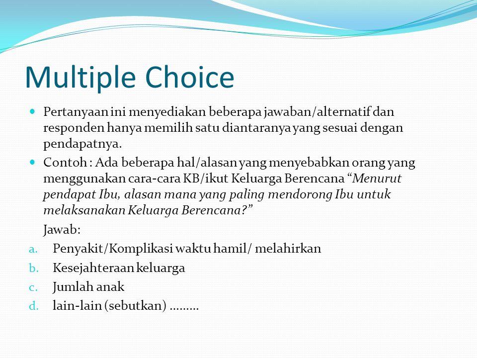 Multiple Choice Pertanyaan ini menyediakan beberapa jawaban/alternatif dan responden hanya memilih satu diantaranya yang sesuai dengan pendapatnya. Co