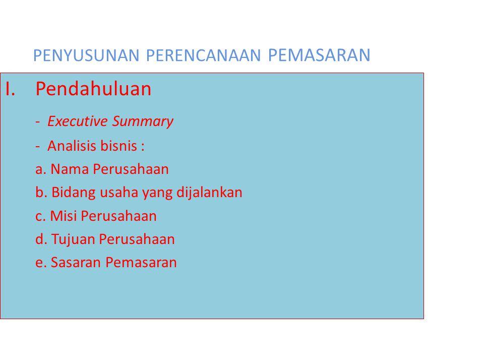 PENYUSUNAN PERENCANAAN PEMASARAN I.Pendahuluan - Executive Summary - Analisis bisnis : a. Nama Perusahaan b. Bidang usaha yang dijalankan c. Misi Peru