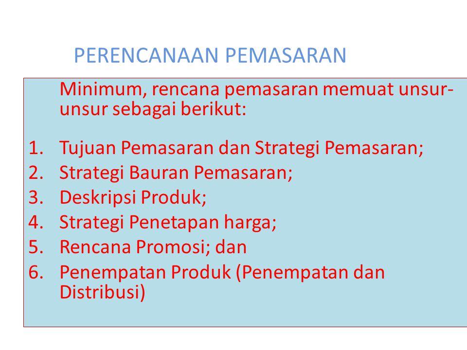 PERENCANAAN PEMASARAN Minimum, rencana pemasaran memuat unsur- unsur sebagai berikut: 1.Tujuan Pemasaran dan Strategi Pemasaran; 2.Strategi Bauran Pem