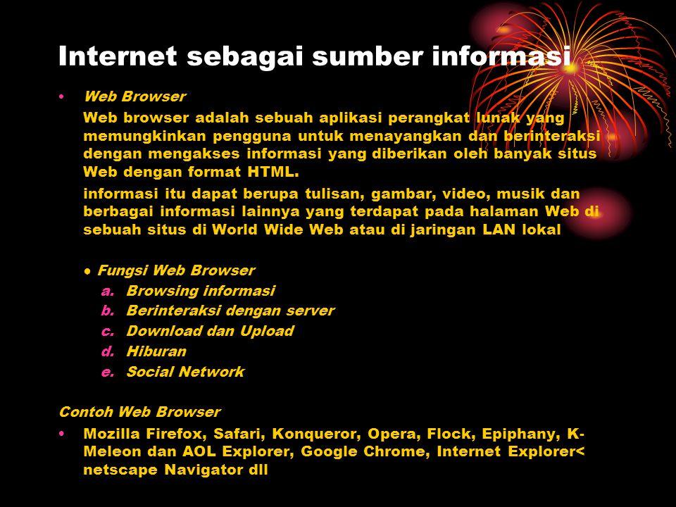 Internet sebagai sumber informasi Web Browser Web browser adalah sebuah aplikasi perangkat lunak yang memungkinkan pengguna untuk menayangkan dan beri