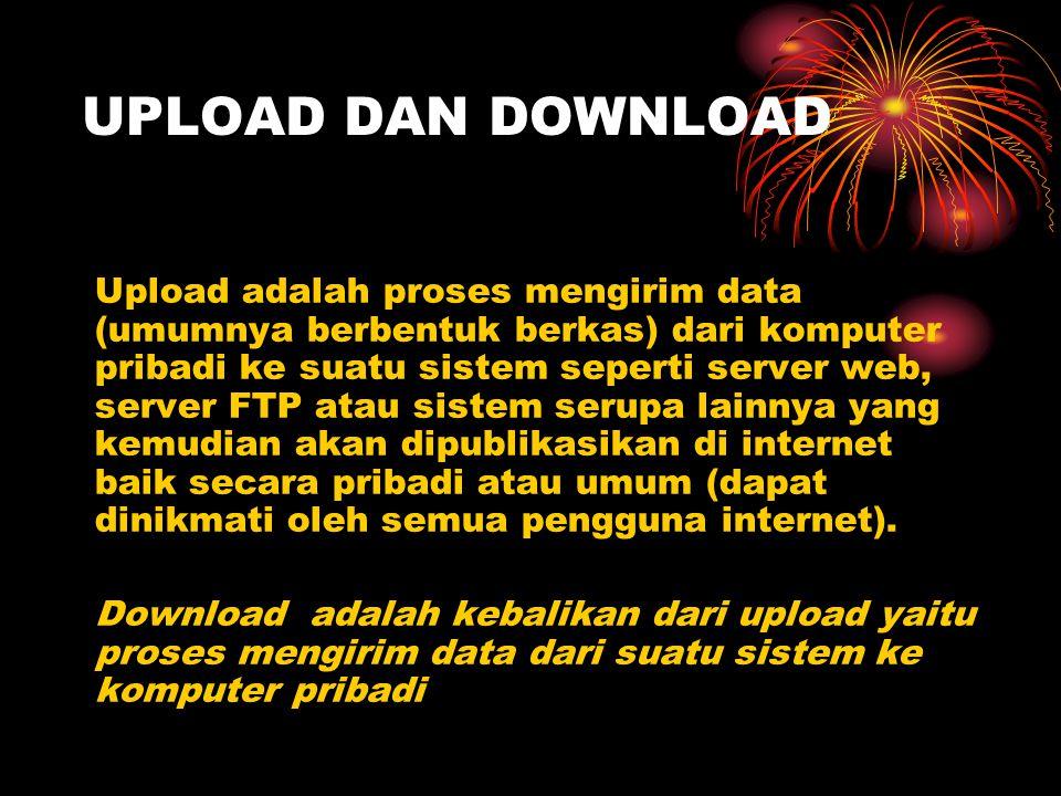 UPLOAD DAN DOWNLOAD Upload adalah proses mengirim data (umumnya berbentuk berkas) dari komputer pribadi ke suatu sistem seperti server web, server FTP