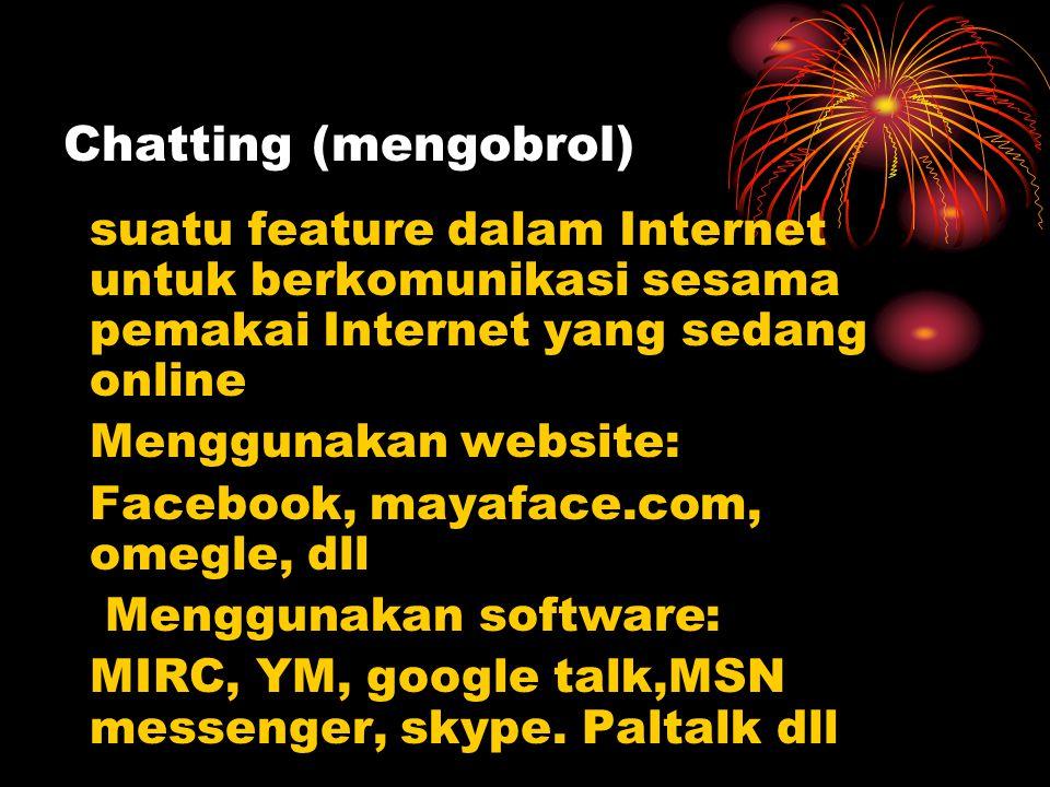 Chatting (mengobrol) suatu feature dalam Internet untuk berkomunikasi sesama pemakai Internet yang sedang online Menggunakan website: Facebook, mayafa