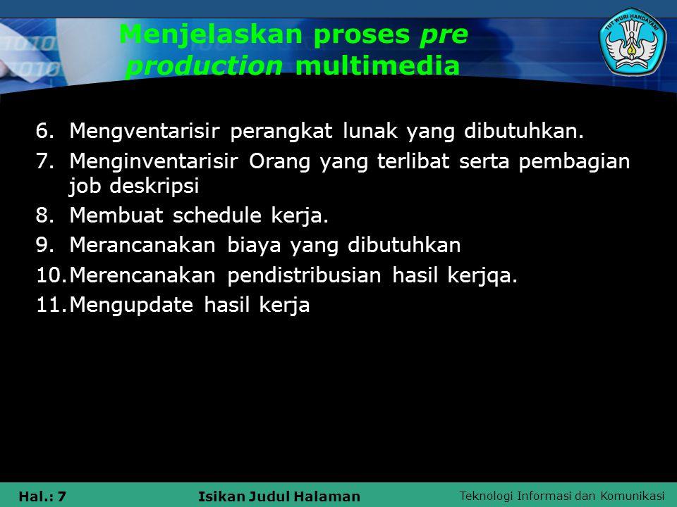 Teknologi Informasi dan Komunikasi Hal.: 7Isikan Judul Halaman Menjelaskan proses pre production multimedia 6.Mengventarisir perangkat lunak yang dibutuhkan.