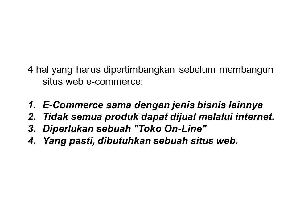 4 hal yang harus dipertimbangkan sebelum membangun situs web e-commerce: 1.E-Commerce sama dengan jenis bisnis lainnya 2.Tidak semua produk dapat diju