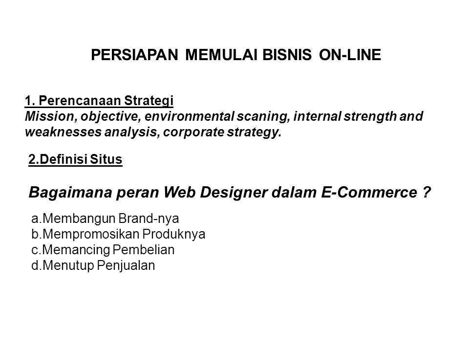 PERSIAPAN MEMULAI BISNIS ON-LINE 1. Perencanaan Strategi Mission, objective, environmental scaning, internal strength and weaknesses analysis, corpora