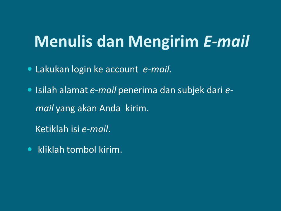 Menulis dan Mengirim E-mail Lakukan login ke account e-mail. Isilah alamat e-mail penerima dan subjek dari e- mail yang akan Anda kirim. Ketiklah isi