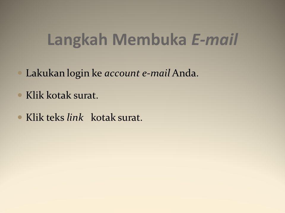 Langkah Membuka E-mail Lakukan login ke account e-mail Anda. Klik kotak surat. Klik teks link kotak surat.