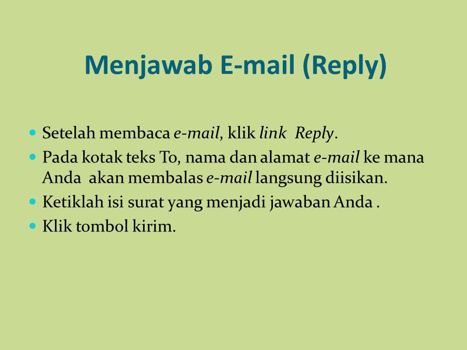 Menjawab E-mail (Reply) Setelah membaca e-mail, klik link Reply. Pada kotak teks To, nama dan alamat e-mail ke mana Anda akan membalas e-mail langsung