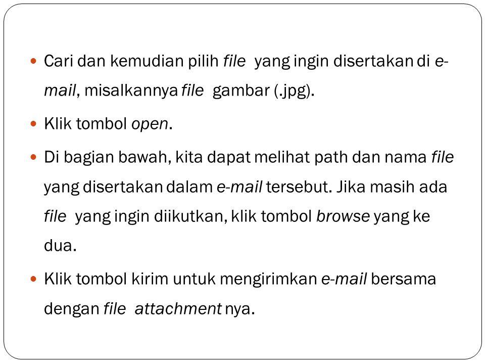 Cari dan kemudian pilih file yang ingin disertakan di e- mail, misalkannya file gambar (.jpg). Klik tombol open. Di bagian bawah, kita dapat melihat p