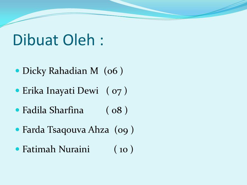 Dibuat Oleh : Dicky Rahadian M (06 ) Erika Inayati Dewi ( 07 ) Fadila Sharfina ( 08 ) Farda Tsaqouva Ahza (09 ) Fatimah Nuraini( 10 )
