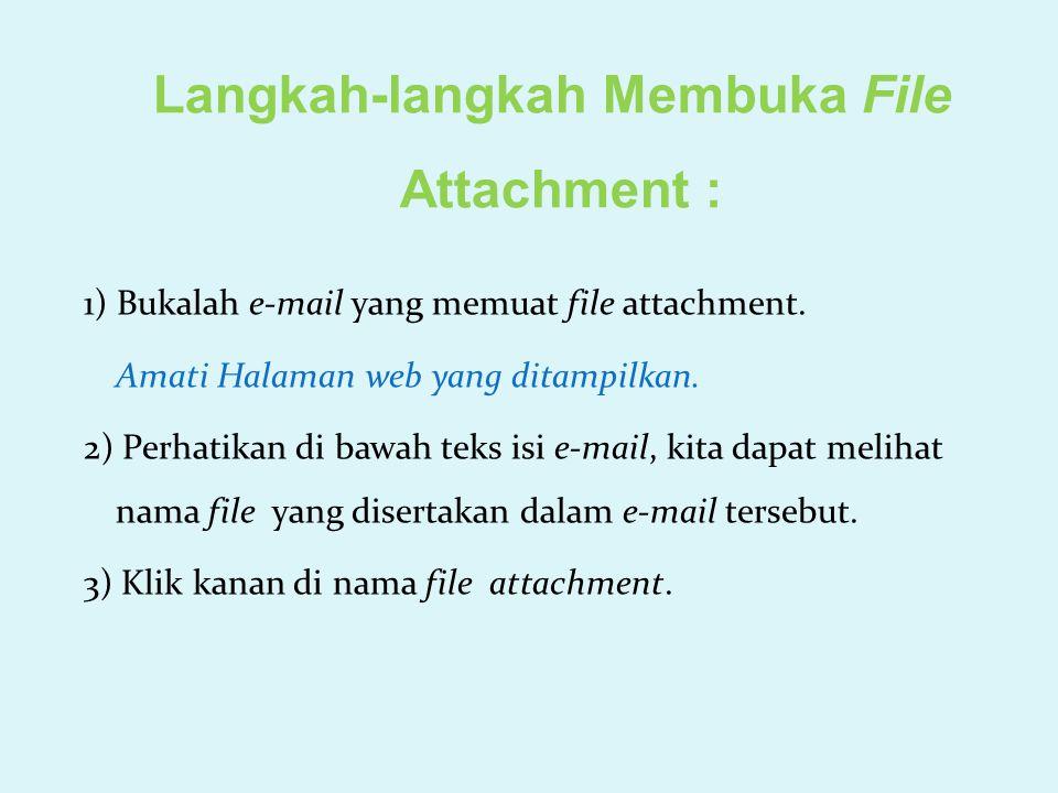 Langkah-langkah Membuka File Attachment : 1) Bukalah e-mail yang memuat file attachment. Amati Halaman web yang ditampilkan. 2) Perhatikan di bawah te